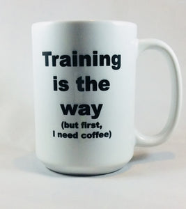 Training is the Way  - 15 oz Mug