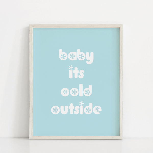 Baby It's Cold Outside Print
