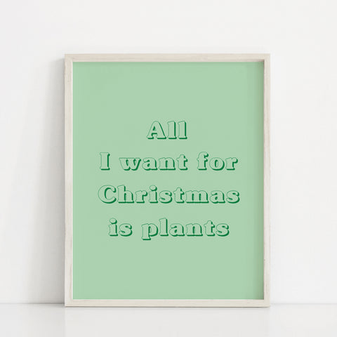 All I want for Christmas is Plants Print - Green