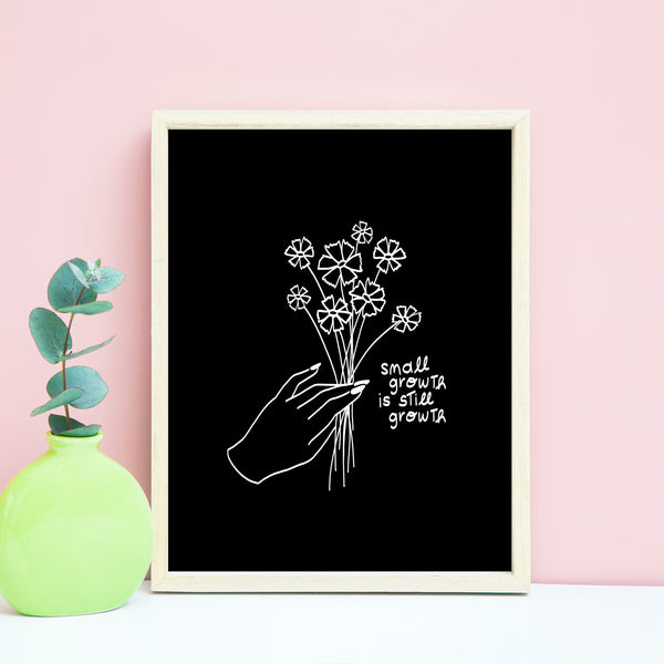 Small Growth is Still Growth Print