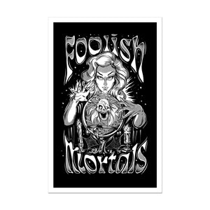 Foolish Mortals B/W Screen print 11 x 17
