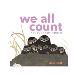 We All Count: A Book of Cree Numbers by Julie Flett