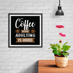 Ezposterprints - Coffee Because Adulting is Hard - 10x10 ambiance display photo sample