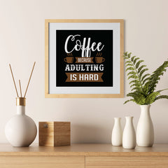 Ezposterprints - Coffee Because Adulting is Hard - 12x12 ambiance display photo sample
