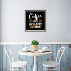 Ezposterprints - Coffee Because Adulting is Hard - 16x16 ambiance display photo sample