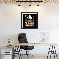 Ezposterprints - Coffee Because Adulting is Hard - 24x24 ambiance display photo sample