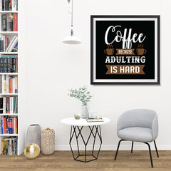 Ezposterprints - Coffee Because Adulting is Hard - 32x32 ambiance display photo sample
