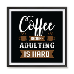 Ezposterprints - Coffee Because Adulting is Hard with frame photo sample