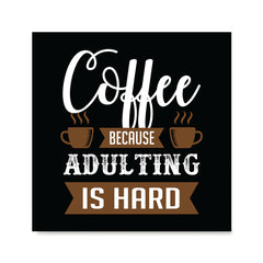 Ezposterprints - Coffee Because Adulting is Hard
