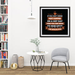 Ezposterprints - If You Can't Drink Hot Coffee on a Hot Day - 32x32 ambiance display photo sample