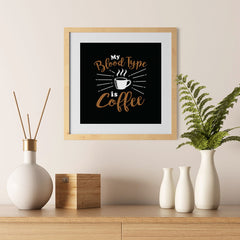 Ezposterprints - My Blood Type is Coffee - 12x12 ambiance display photo sample