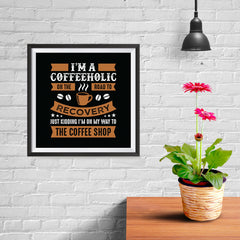 Ezposterprints - I'm a Coffeeholic on The Road To Recovery - 10x10 ambiance display photo sample