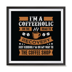 Ezposterprints - I'm a Coffeeholic on The Road To Recovery with frame photo sample