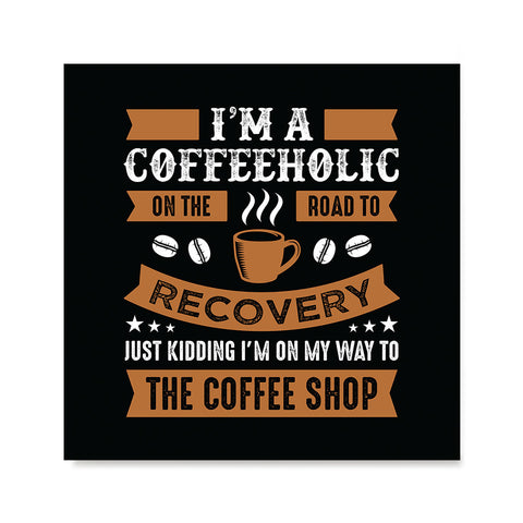 Ezposterprints - I'm a Coffeeholic on The Road To Recovery