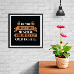 Ezposterprints - On The Bright Side My Coffee Will Never Get Cold In Hell - 10x10 ambiance display photo sample