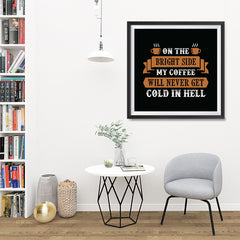 Ezposterprints - On The Bright Side My Coffee Will Never Get Cold In Hell - 32x32 ambiance display photo sample