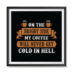 Ezposterprints - On The Bright Side My Coffee Will Never Get Cold In Hell with frame photo sample