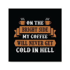 Ezposterprints - On The Bright Side My Coffee Will Never Get Cold In Hell
