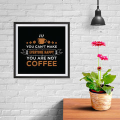 Ezposterprints - You Can't Make Everyone Happy, You Are Not Coffee - 10x10 ambiance display photo sample