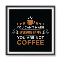 Ezposterprints - You Can't Make Everyone Happy, You Are Not Coffee with frame photo sample