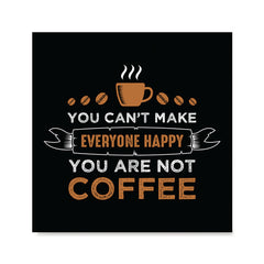 Ezposterprints - You Can't Make Everyone Happy, You Are Not Coffee