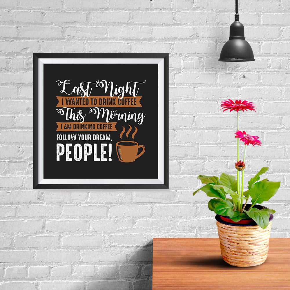 Ezposterprints - I Am Drinking Coffee, Follow Your Dream, People! - 10x10 ambiance display photo sample