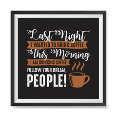 Ezposterprints - I Am Drinking Coffee, Follow Your Dream, People! with frame photo sample