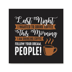 Ezposterprints - I Am Drinking Coffee, Follow Your Dream, People!