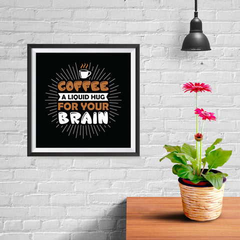 Ezposterprints - Coffee a Liquid Hug For Your Brain - 10x10 ambiance display photo sample