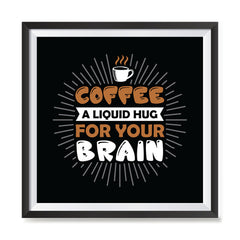 Ezposterprints - Coffee a Liquid Hug For Your Brain with frame photo sample
