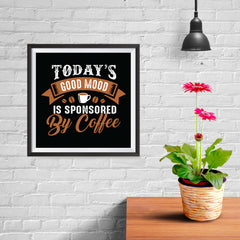 Ezposterprints - Today's Good Mood is Sponsored by Coffee - 10x10 ambiance display photo sample