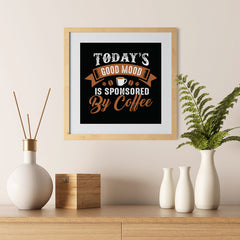 Ezposterprints - Today's Good Mood is Sponsored by Coffee - 12x12 ambiance display photo sample
