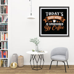 Ezposterprints - Today's Good Mood is Sponsored by Coffee - 32x32 ambiance display photo sample