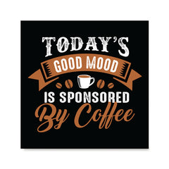 Ezposterprints - Today's Good Mood is Sponsored by Coffee