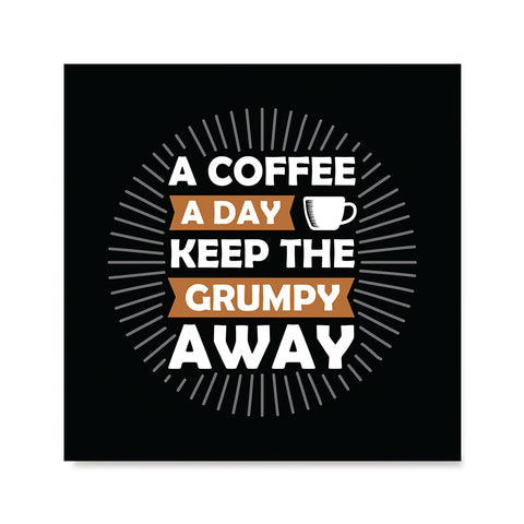 Ezposterprints - A Coffee A Day Keep The Grumpy Away