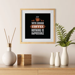 Ezposterprints - With Enough Coffee Nothing is Impossible - 12x12 ambiance display photo sample