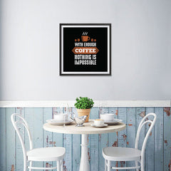Ezposterprints - With Enough Coffee Nothing is Impossible - 16x16 ambiance display photo sample