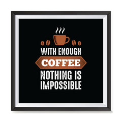 Ezposterprints - With Enough Coffee Nothing is Impossible with frame photo sample