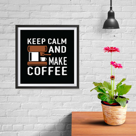 Ezposterprints - Keep Calm and Make Coffee - 10x10 ambiance display photo sample
