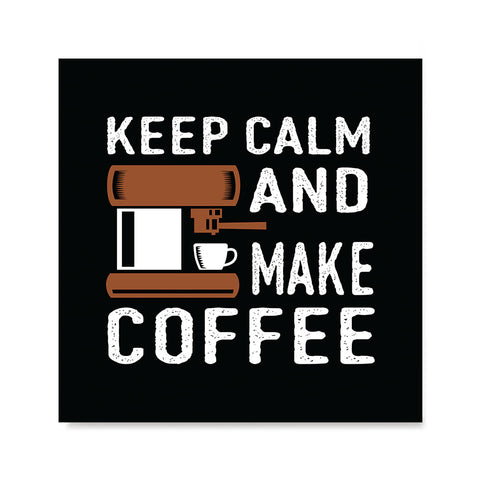 Ezposterprints - Keep Calm and Make Coffee