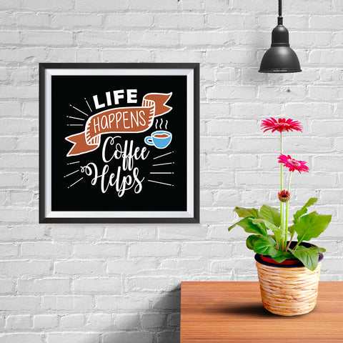 Ezposterprints - Life Happens Coffee Helps - 10x10 ambiance display photo sample