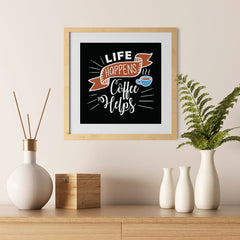 Ezposterprints - Life Happens Coffee Helps - 12x12 ambiance display photo sample