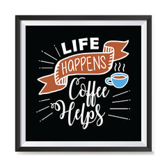 Ezposterprints - Life Happens Coffee Helps with frame photo sample