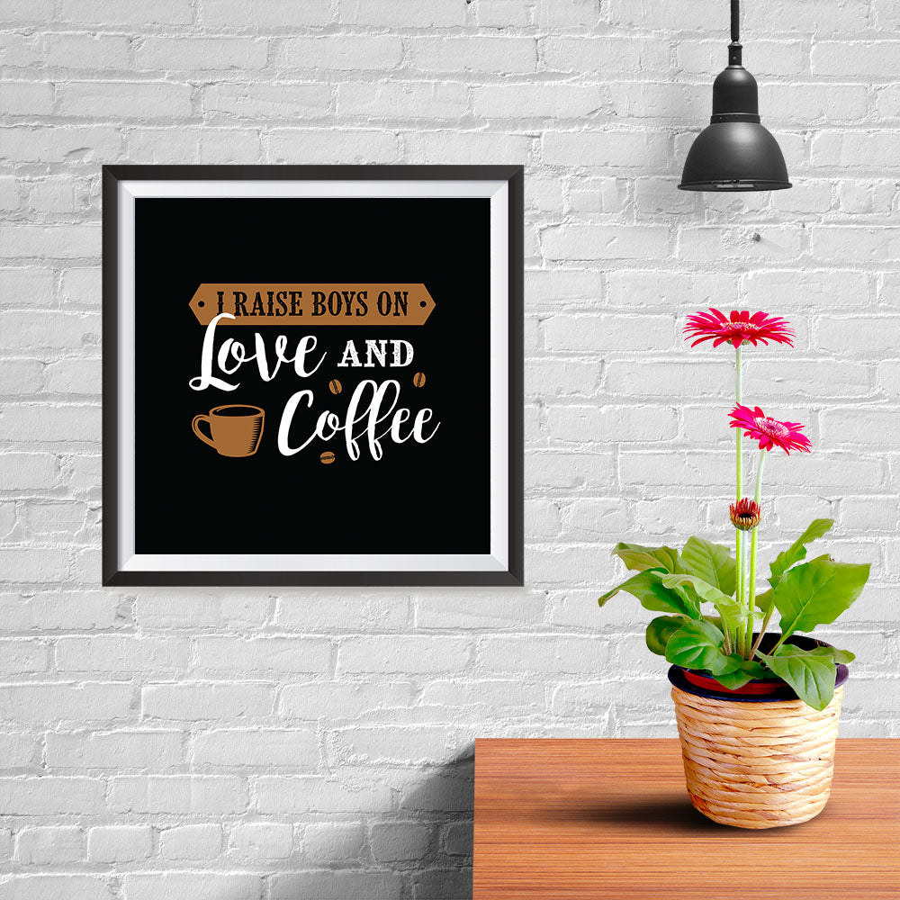 Ezposterprints - I Raise Boys On Love and Coffee - 10x10 ambiance display photo sample