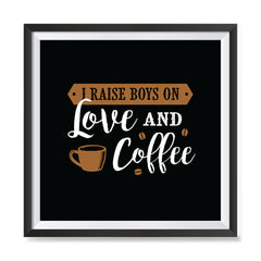 Ezposterprints - I Raise Boys On Love and Coffee with frame photo sample