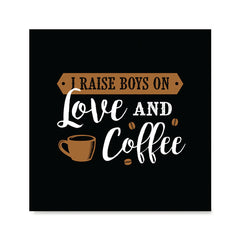 Ezposterprints - I Raise Boys On Love and Coffee