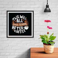 Ezposterprints - This Will All Make Sense After Coffee - 10x10 ambiance display photo sample