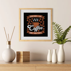 Ezposterprints - Sometimes I Like Coffee More Than People - 12x12 ambiance display photo sample