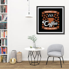 Ezposterprints - Sometimes I Like Coffee More Than People - 32x32 ambiance display photo sample