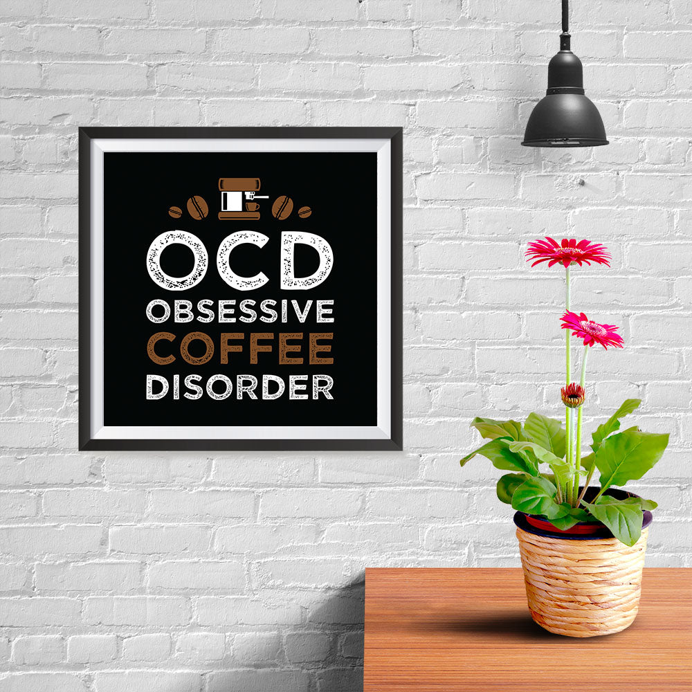 Ezposterprints - OCD Obsessive Coffee Disorder - 10x10 ambiance display photo sample